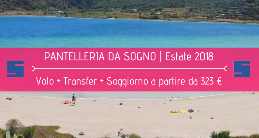 Speciale Estate 2018 | PANTELLERIA DA SOGNO